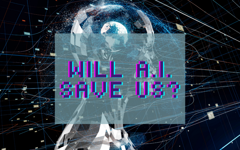 Will A.I. Save Us From Civilizational Suicide?