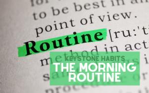 Keystone Habits | The Morning Routine