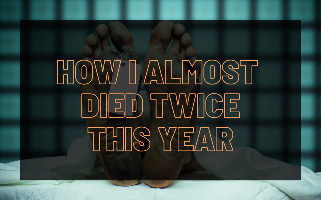 How I Almost Died Twice This Year