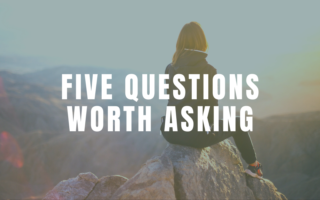 Five Questions Worth Asking