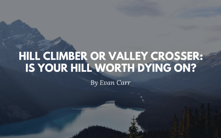 Hill Climber or Valley Crosser: Is Your Hill Worth Dying On?