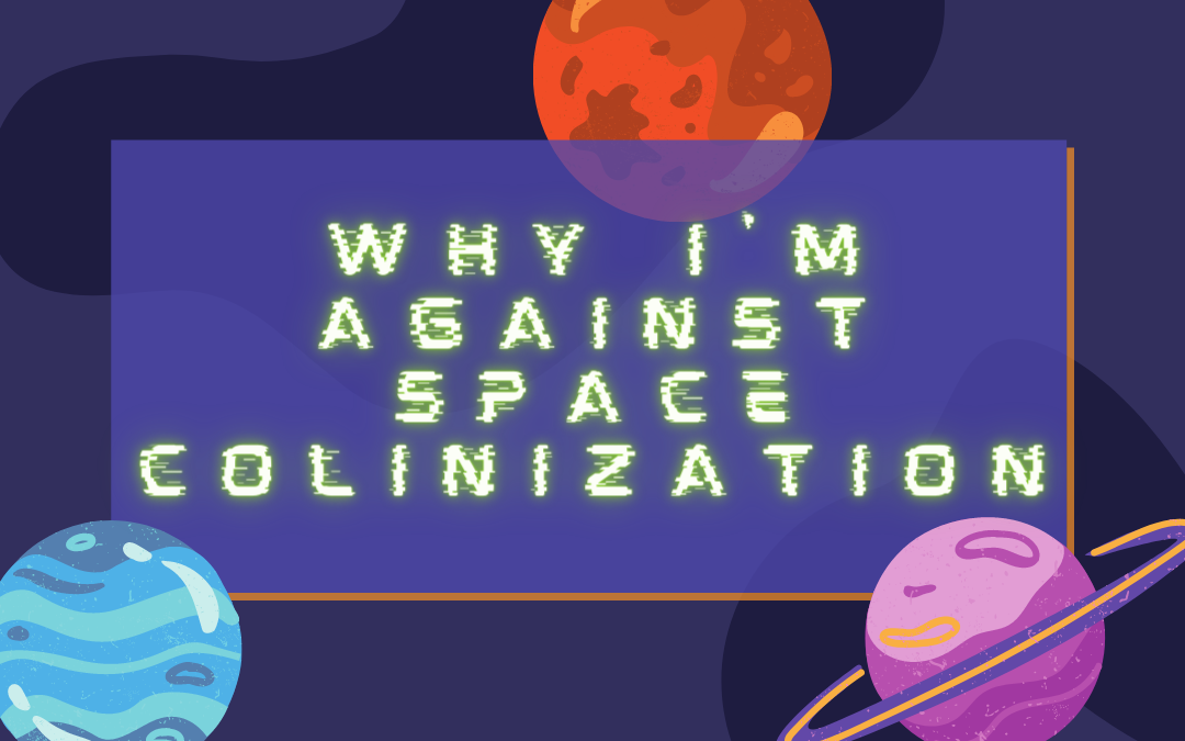 Why I'm Against Space Colonization