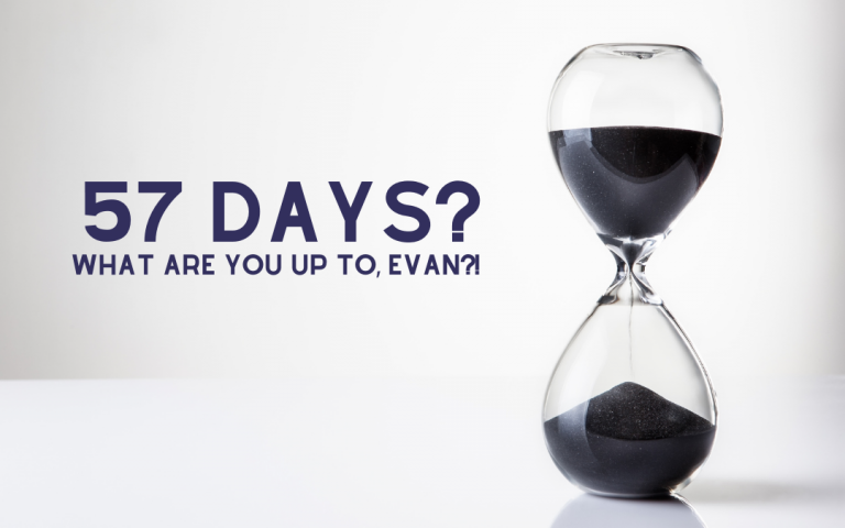 57 Days? What Are You Up To, Evan?!